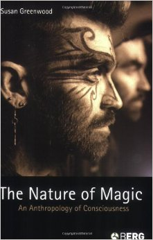 Susan Greenwood's The Nature of Magic: An Anthropology of Consciousness