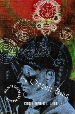 Lehrich's The Occult Mind: Magic in Theory and Practice (University of Chicago Press, 2007)