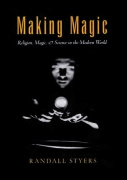 Randall Styers, Making Magic:Religion, Magic, and Science in the Modern World (Oxford University Press, 2004).