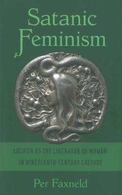 Per Faxneld's beautifully bound monument, Satanic Feminism